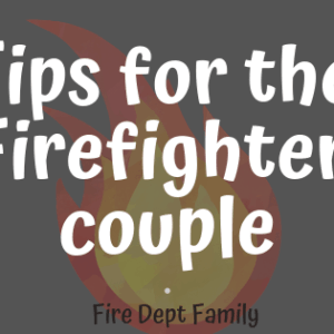 Tips for the Firefighter Couple