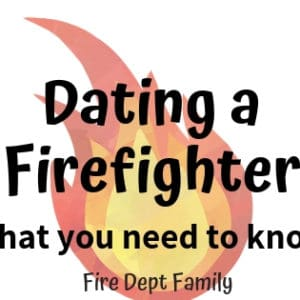 Dating a Firefighter what you need to know