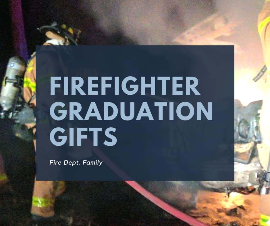 The Best Firefighter Graduation Gifts